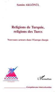 Samim Akgönül - Religions de Turquie, religions des Turcs - Nouveaux acteurs dans l'Europe élargie.