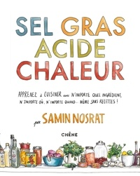 Samin Nosrat - Sel Gras Acide Chaleur - Maîtriser les 4 éléments de la réussite.