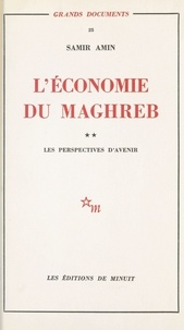 Samir Amin - L'économie du Maghreb (2) : Les perspectives d'avenir.