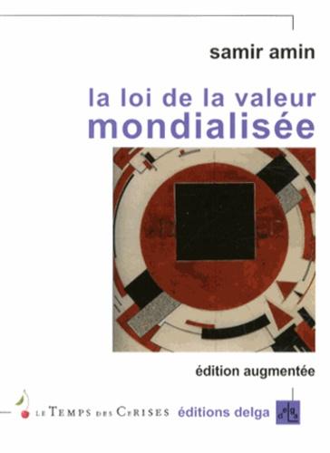 Samir Amin - La loi de la valeur mondialisée - Valeur et prix dans le capitalisme.