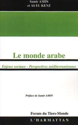 Samir Amin et Ali El Kenz - Le monde arabe - Enjeux sociaux, perspectives méditerranéennes.