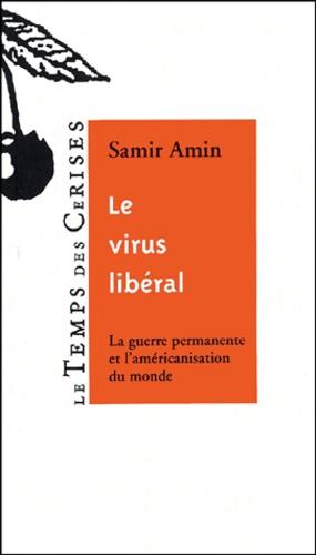 Samir Amin - Le virus libéral - La guerre permanente et l'américanisation du monde.