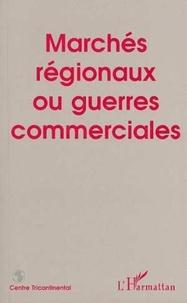 Samir Amin et Osvaldo Martinez Martinez - Marchés régionaux ou guerres commerciales.