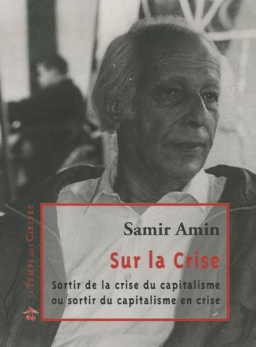 Samir Amin - Sur la crise - Sortir de la crise du capitalisme ou sortir du capitalisme en crise.