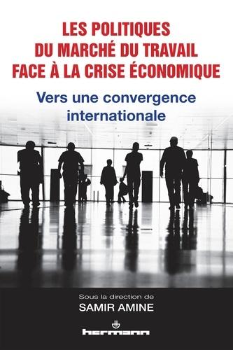 Les politiques du marché du travail face à la crise économique. Vers une convergence internationale - Samir Amine
