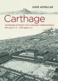 Samir Aounallah - Carthage - Archéologie et histoire d'une métropole méditerranéenne 814 avant J.-C - 1270 après J.-C.).
