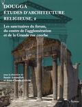 Samir Aounallah et Jean-Claude Golvin - Dougga, études d'architecture religieuse - Volume 2, Les sanctuaires du forum, du centre de l'agglomération et de la Grande rue courbe.