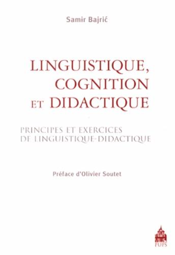 Samir Bajric - Linguistique, cognition et didactique - Principes et exercices de linguistique-didactique.