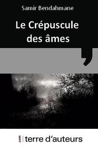 Samir Bendahmane - Le Crépuscule des âmes.