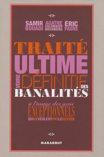 Samir Bouadi et Agathe Colombier-Hochberg - Traité ultime voire définitif des banalités - A l'usage des gens exceptionnels qui ne veulent pas le rester.