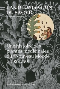 """Samir Boumediene - La colonisation du savoir - Une histoire des plantes médicinales du """"Nouveau monde"""" (1492-1750)."""