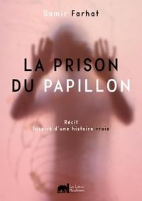 Samir Farhat et  Dr. Naji Kozaily - La prison du papillon - Un récit inspiré d'une histoire vraie.