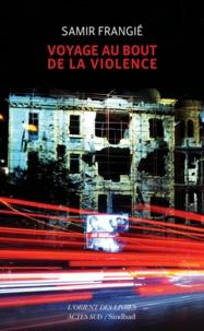 Samir Frangie - Voyage au bout de la violence.