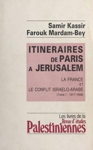 Samir Kassir et Farouk Mardam-Bey - Itinéraires de Paris à Jérusalem : La France et le conflit israélo-arabe (1) - 1917-1958.