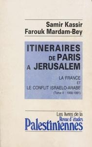 Samir Kassir et Farouk Mardam-Bey - Itinéraires de Paris à Jérusalem : La France et le conflit israélo-arabe (2) - 1958-1991.
