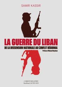 Samir Kassir - La guerre du Liban - De la dissension nationale au conflit régional (1975-1982).