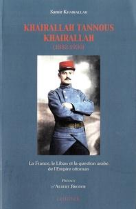 Samir Khairallah - Khairallah Tannous Khairallah (1882-1930) - La France, le Liban et la question arabe de l'Empire ottoman.