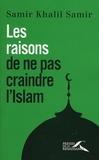 Samir Khalil Samir - Les raisons de ne pas craindre l'islam - Entretiens avec Giorgio Paolucci et Camille Eid.