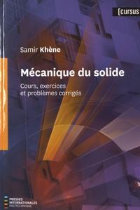 Samir Khène - Mécanique du solide - Cours, exercices et problèmes corrigés.