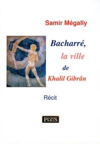 Samir Mégally - Bacharré, la ville de Khalil Gibrân.