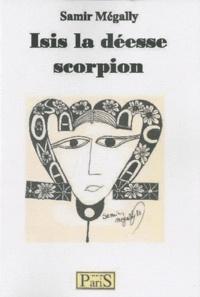 Samir Mégally - Isis la déesse scorpion.