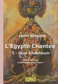 Samir Mégally - L'Egypte chantée - Tome 2, Oum Kalthoum.