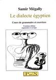 Samir Mégally - Le dialecte égyptien - Cours de grammaire et exercices.