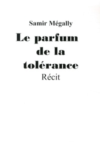 Samir Mégally - Le parfum de la tolérance.
