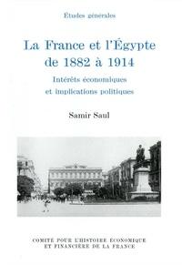Samir Saul - La France et l'Egypte de 1882 à 1914.