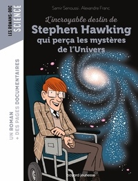 Samir Senoussi et Alexandre Franc - L'incroyable destin de Stephen Hawking qui perça les mystères de l'Univers.