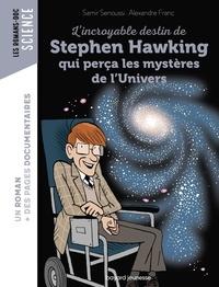 Alexandre Franc et Samir Senoussi - L'incroyable destin de Stephen Hawking qui perça les mystères de l'Univers.
