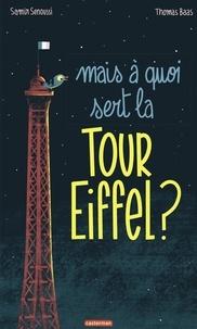 Samir Senoussi et Thomas Baas - Mais à quoi sert la Tour Eiffel ?.
