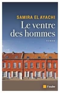 Samira El Ayachi - Le ventre des hommes.