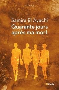 Samira El Ayachi - Quarante jours après ma mort.