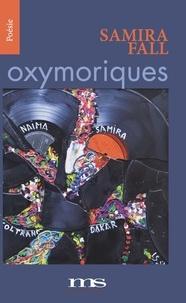 Samira Fall - Oxymoriques.