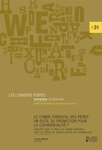 Samira Khayati - Le congé parental des pères : un outil pour la promotion de la coparentalité ? - Enquête sur la prise du congé parental par les pères au Grand-Duché de Luxembourg.