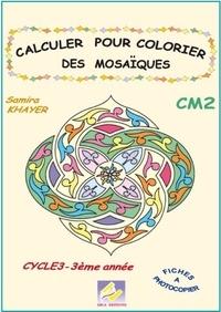 Samira Khayer - Calculer pour colorier des mosaïques CM2 Cycle 3 3e année - Fiches à photocopier.