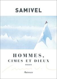 Samivel - Hommes, cimes et dieux - Les grandes mythologies de l'altitudes et la légende dorée des montagnes à travers le monde.