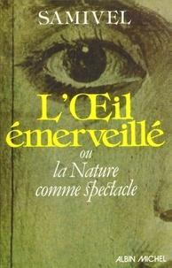 Samivel - L'Oeil émerveillé - ou la Nature comme spectacle.