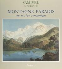 Samivel et S. Norande - Montagne paradis - Ou Le rêve romantique.