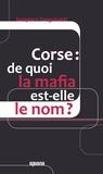 Sampiero Sanguinetti - Corse : de quoi la mafia est-elle le nom ?.