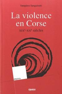Sampiero Sanguinetti - La violence en Corse - XIXe-XXe siècles.