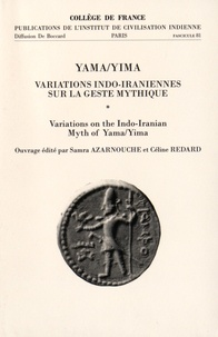 Samra Azarnouche et Céline Redard - Yama/Yima - Variations indo-iraniennes sur la geste mythique.