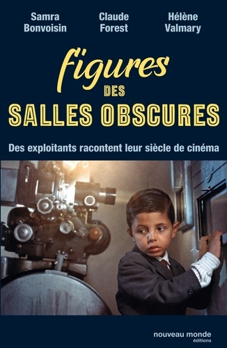 Samra-Martine Bonvoisin et Claude Forest - Figures des salles obscures - Des exploitants racontent leur siècle de cinéma.