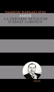 Samson Raphaelson - Amitié - La dernière retouche d'Ernst Lubitsch.