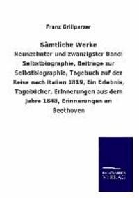 Sämtliche Werke - Neunzehnter und zwanzigster Band: Selbstbiographie, Beiträge zur Selbstbiographie, Tagebuch auf der Reise nach Italien 1819, Ein Erlebnis, Tagebücher, Erinnerungen aus dem Jahre 1848, Erinnerungen an.