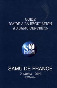 Samu de France et Gilles Bagou - Guide d'aide à la régulation au SAMU Centre 15.