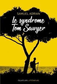 Samuel Adrian - Le syndrome Tom Sawyer.