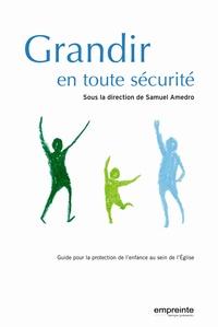 Samuel Amedro - Grandir en toute sécurité - Guide pour la protection de l'enfance au sein de l'Eglise.