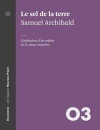 Samuel Archibald - Le sel de la terre - Confessions d'un enfant de la classe moyenne.
